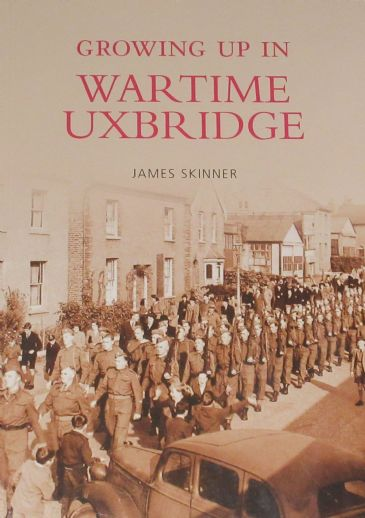 Growing Up in Wartime Uxbridge, by James Skinner